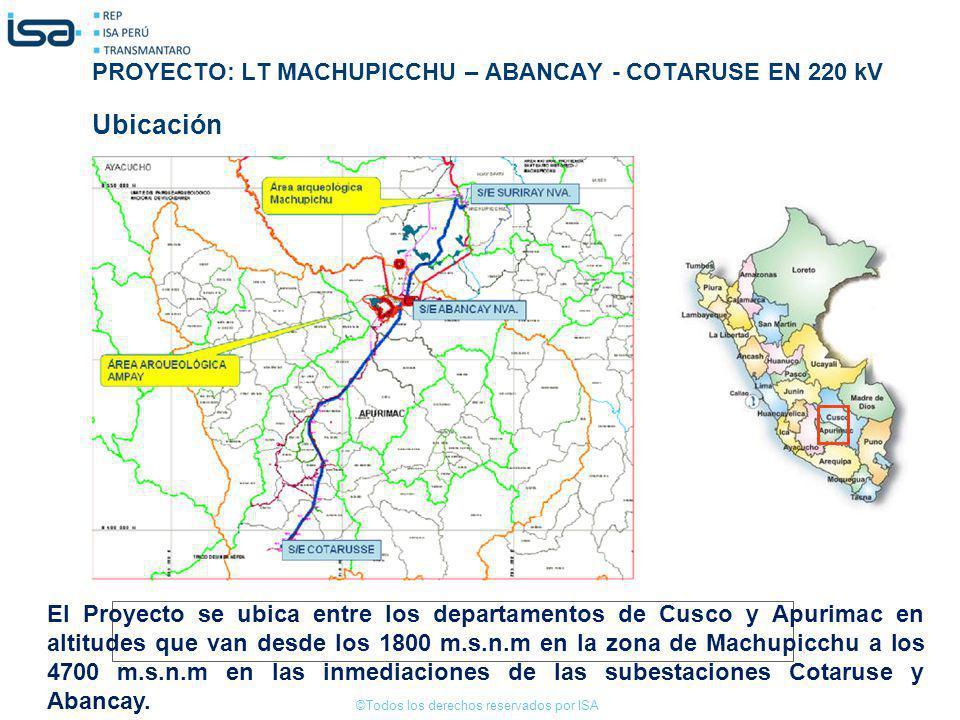 ©Todos los derechos reservados por ISA Ubicación El Proyecto se ubica entre los departamentos de Cusco y Apurimac en altitudes que van desde los 1800