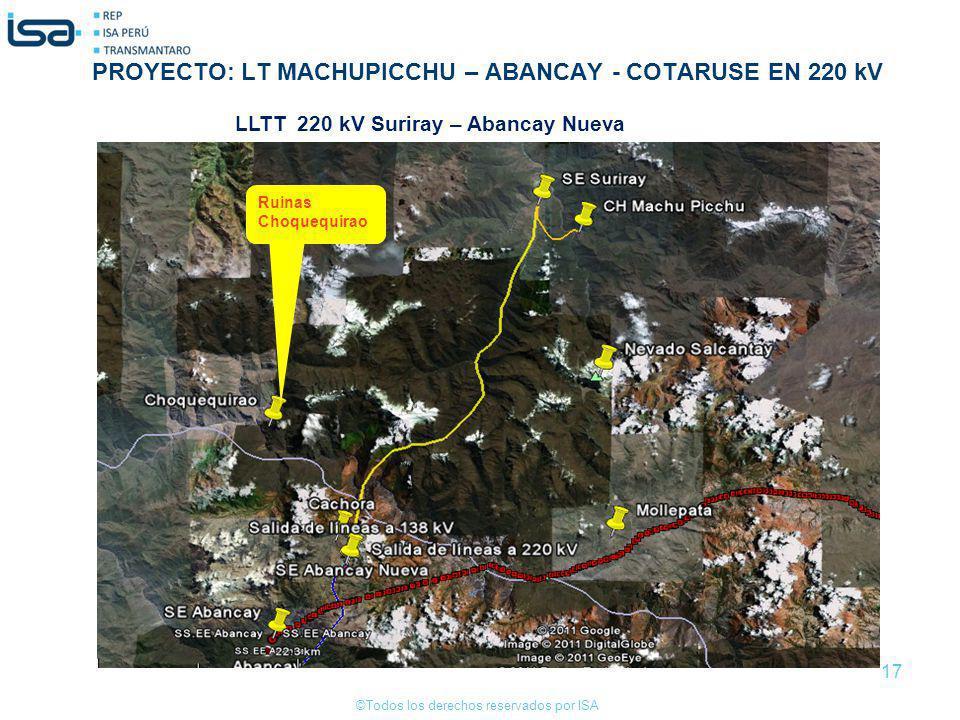 ©Todos los derechos reservados por ISA 17 Ruinas Choquequirao LLTT 220 kV Suriray – Abancay Nueva PROYECTO: LT MACHUPICCHU – ABANCAY - COTARUSE EN 220