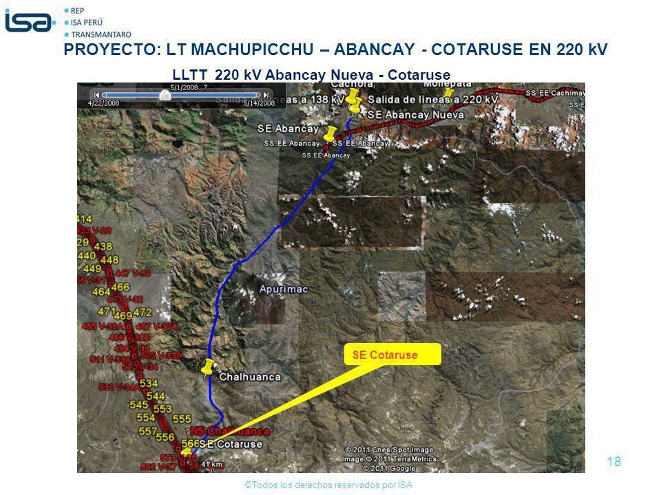 ©Todos los derechos reservados por ISA 18 SE Cotaruse LLTT 220 kV Abancay Nueva - Cotaruse PROYECTO: LT MACHUPICCHU – ABANCAY - COTARUSE EN 220 kV