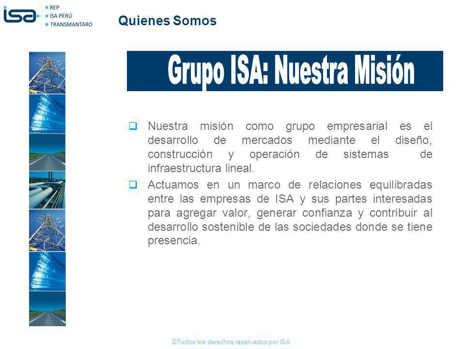 ©Todos los derechos reservados por ISA Quienes Somos Nuestra misión como grupo empresarial es el desarrollo de mercados mediante el diseño, construcci