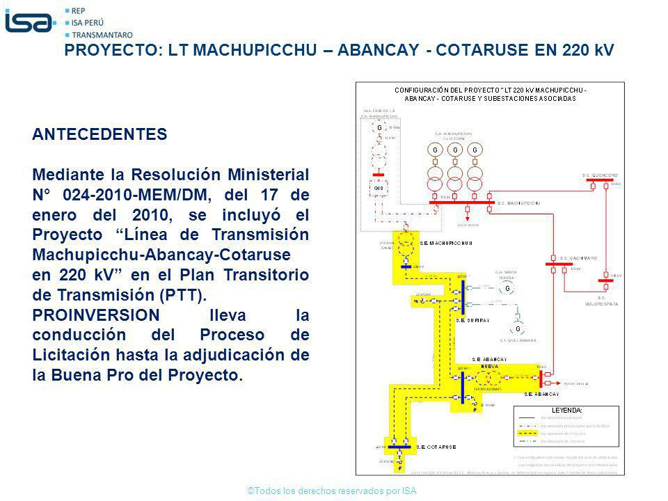©Todos los derechos reservados por ISA PROYECTO: LT MACHUPICCHU – ABANCAY - COTARUSE EN 220 kV ANTECEDENTES Mediante la Resolución Ministerial N° 024-