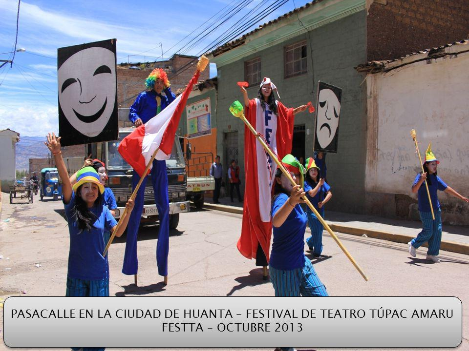 PASACALLE EN LA CIUDAD DE HUANTA – FESTIVAL DE TEATRO TÚPAC AMARU FESTTA – OCTUBRE 2013