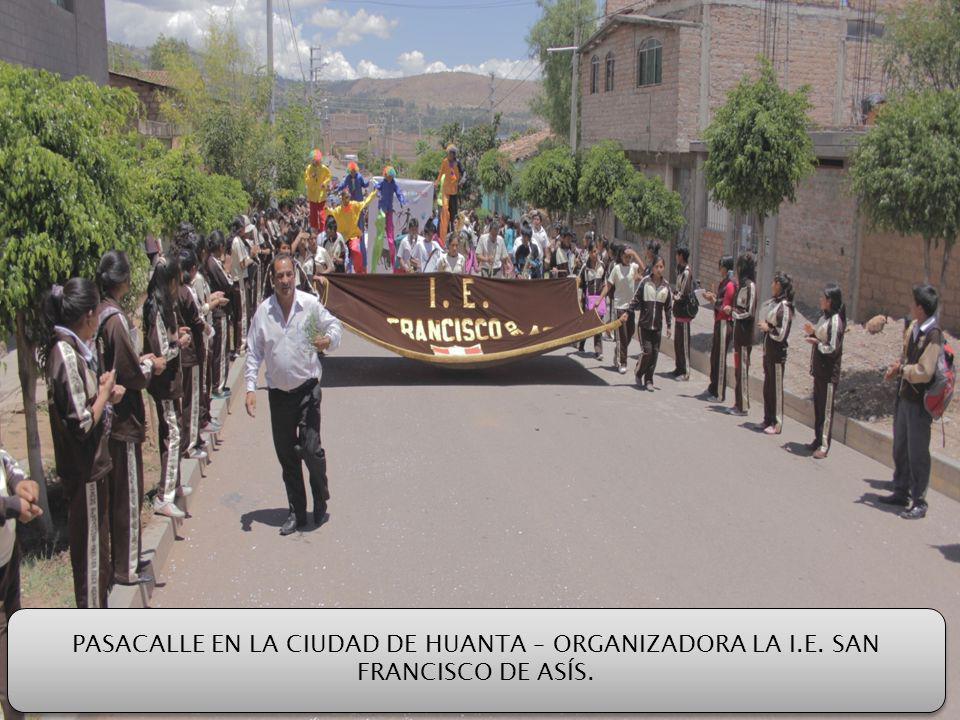 PASACALLE EN LA CIUDAD DE HUANTA – ORGANIZADORA LA I.E. SAN FRANCISCO DE ASÍS.