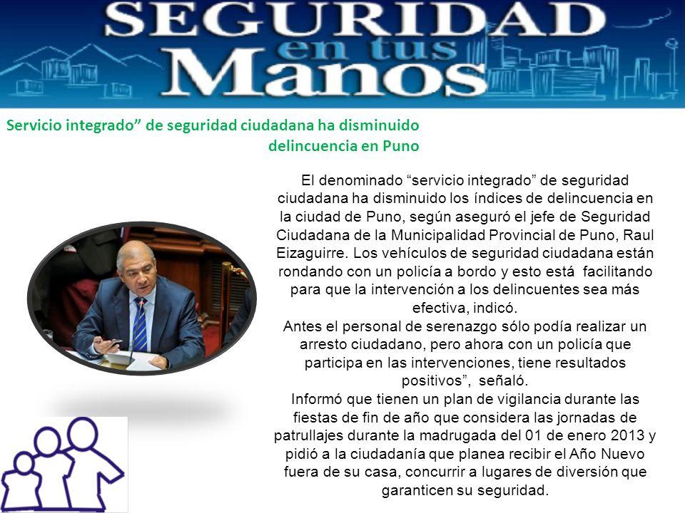 El denominado servicio integrado de seguridad ciudadana ha disminuido los índices de delincuencia en la ciudad de Puno, según aseguró el jefe de Seguridad Ciudadana de la Municipalidad Provincial de Puno, Raul Eizaguirre.