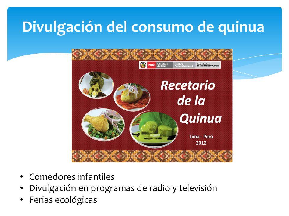 Divulgación del consumo de quinua Comedores infantiles Divulgación en programas de radio y televisión Ferias ecológicas