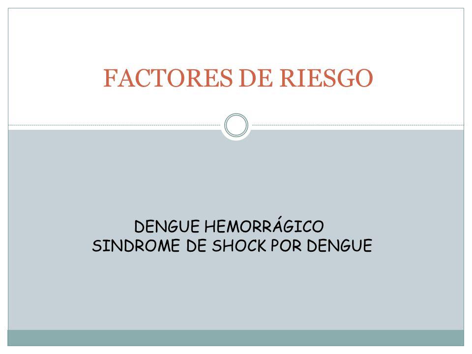 FACTORES DE RIESGO DENGUE HEMORRÁGICO SINDROME DE SHOCK POR DENGUE