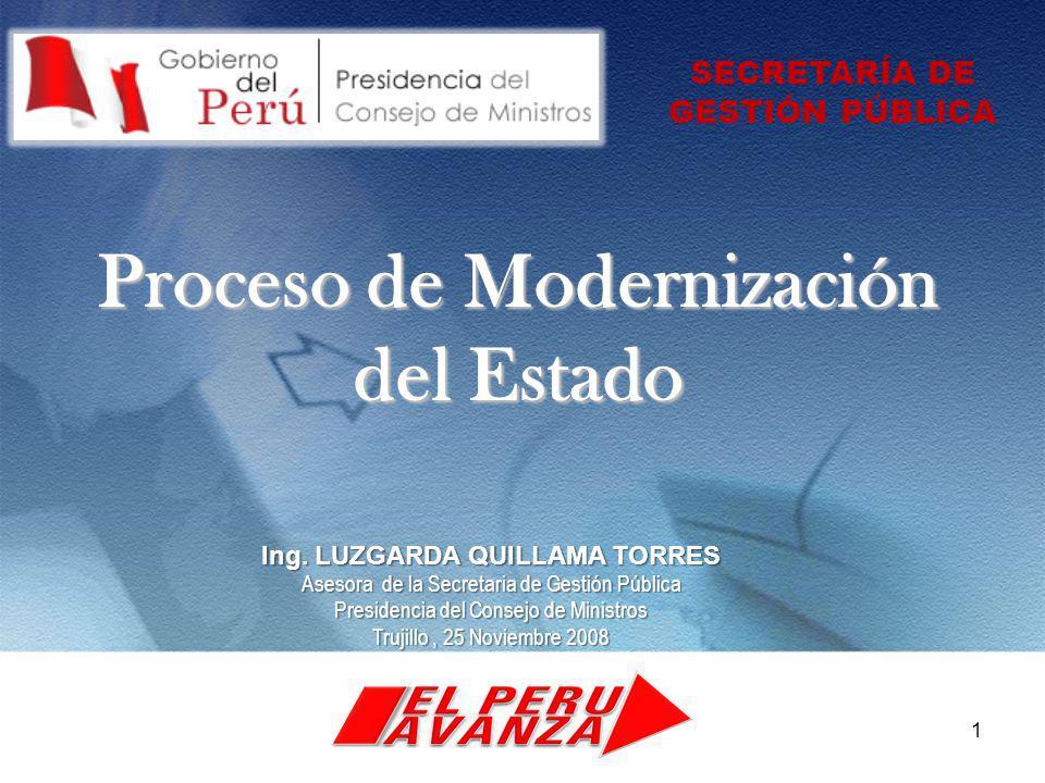 1 SECRETARÍA DE GESTIÓN PÚBLICA Proceso de Modernización del Estado Ing. LUZGARDA QUILLAMA TORRES Asesora de la Secretaria de Gestión Pública Presiden