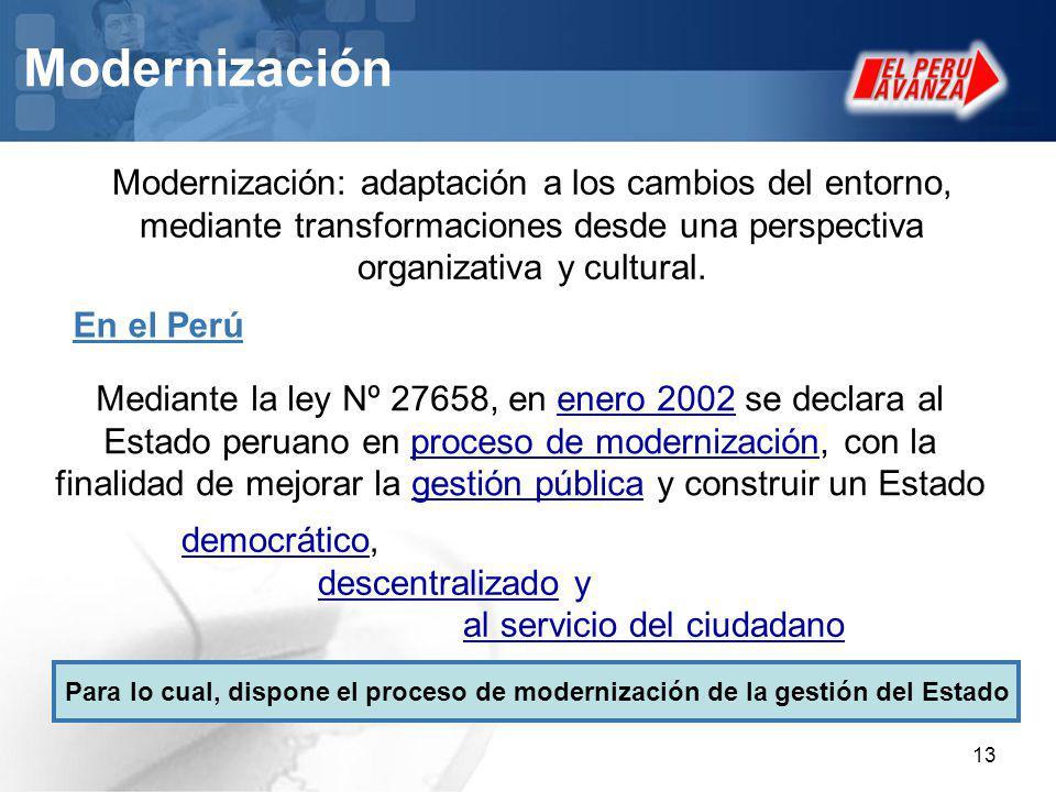 13 Modernización Modernización: adaptación a los cambios del entorno, mediante transformaciones desde una perspectiva organizativa y cultural. Mediant