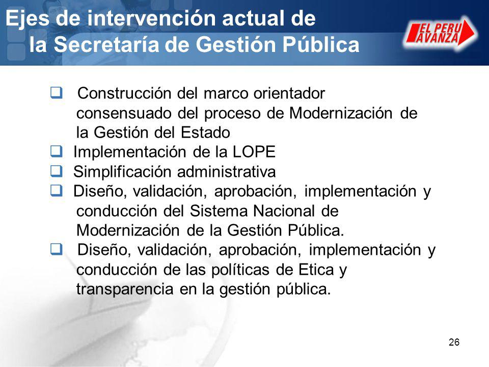 26 Ejes de intervención actual de la Secretaría de Gestión Pública Construcción del marco orientador consensuado del proceso de Modernización de la Ge