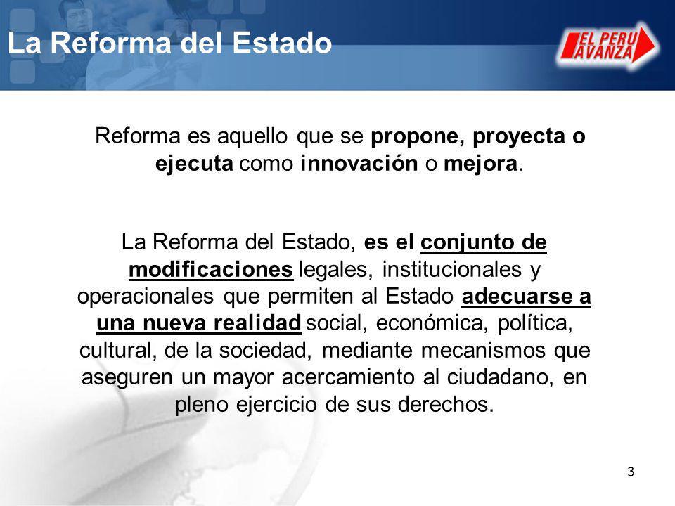 3 La Reforma del Estado La Reforma del Estado, es el conjunto de modificaciones legales, institucionales y operacionales que permiten al Estado adecua