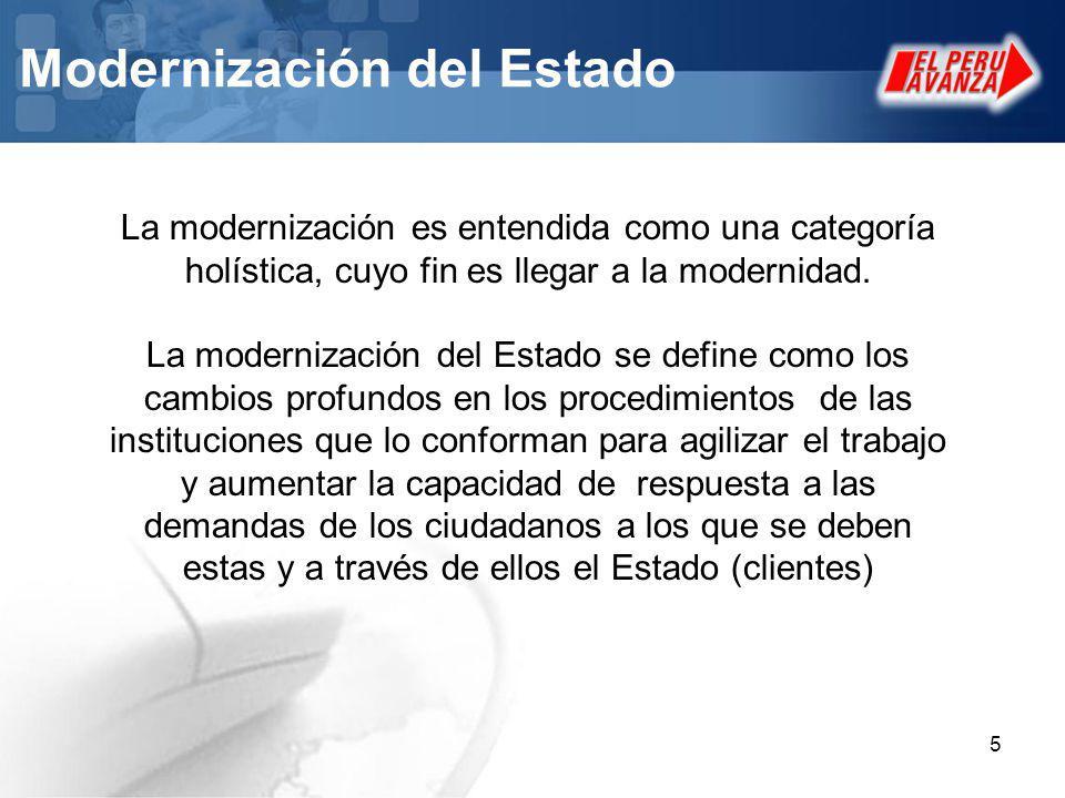 5 Modernización del Estado La modernización es entendida como una categoría holística, cuyo fin es llegar a la modernidad. La modernización del Estado