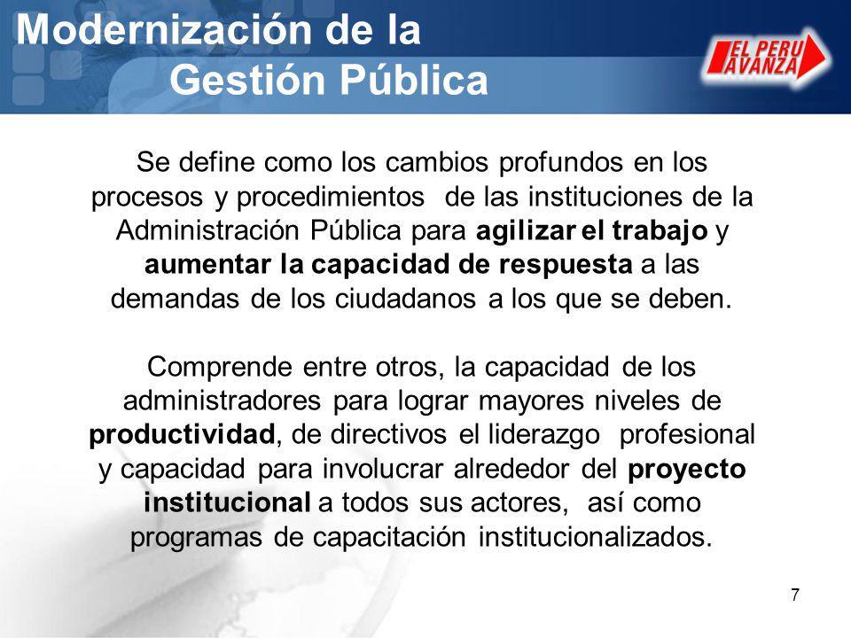 Modernización Estrategia adoptada por el gobierno Modernización de la Administración Pública (Ley Marco de la Modernización de la Gestión del Estado) Proceso por el cual se convierte la administración en un aparato eficiente, austero, descentralizado e incluyente, honesto y ágil.