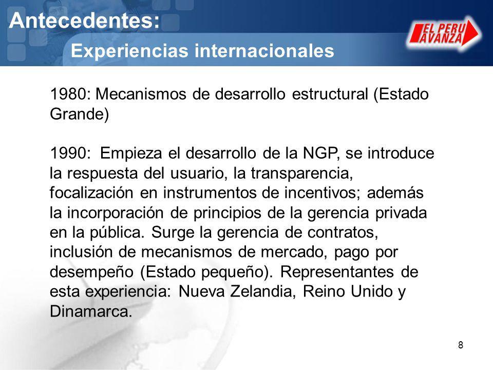 8 Antecedentes: Experiencias internacionales 1980: Mecanismos de desarrollo estructural (Estado Grande) 1990: Empieza el desarrollo de la NGP, se intr