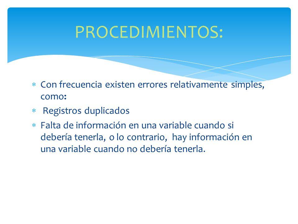 Con frecuencia existen errores relativamente simples, como: Registros duplicados Falta de información en una variable cuando si debería tenerla, o lo contrario, hay información en una variable cuando no debería tenerla.