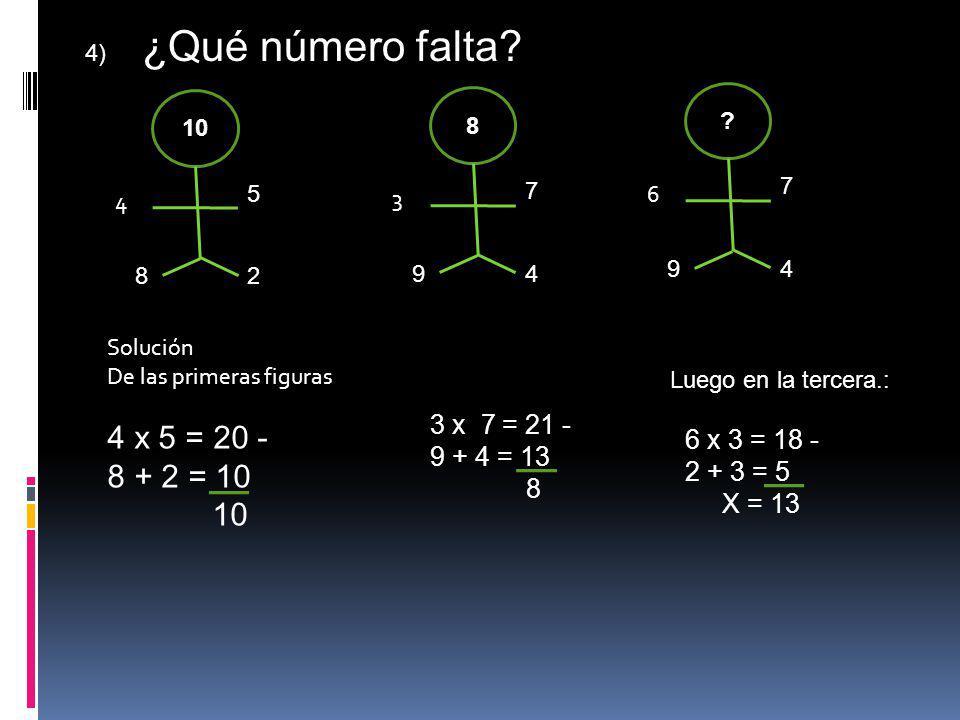 4) ¿Qué número falta? 10 4 82 5 ? 6 94 7 8 3 94 7 Solución De las primeras figuras Luego en la tercera.: 6 x 3 = 18 - 2 + 3 = 5 X = 13 3 x 7 = 21 - 9