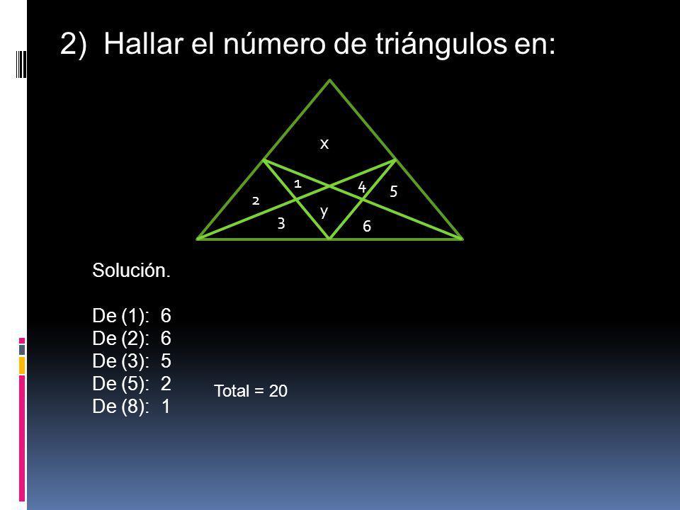 2) Hallar el número de triángulos en: x y 6 2 4 3 5 1 Solución. De (1): 6 De (2): 6 De (3): 5 De (5): 2 De (8): 1 Total = 20