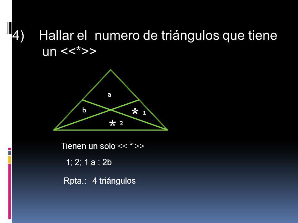 4) Hallar el numero de triángulos que tiene un <<*>> * * a b 1 2 Tienen un solo > 1; 2; 1 a ; 2b Rpta.: 4 triángulos
