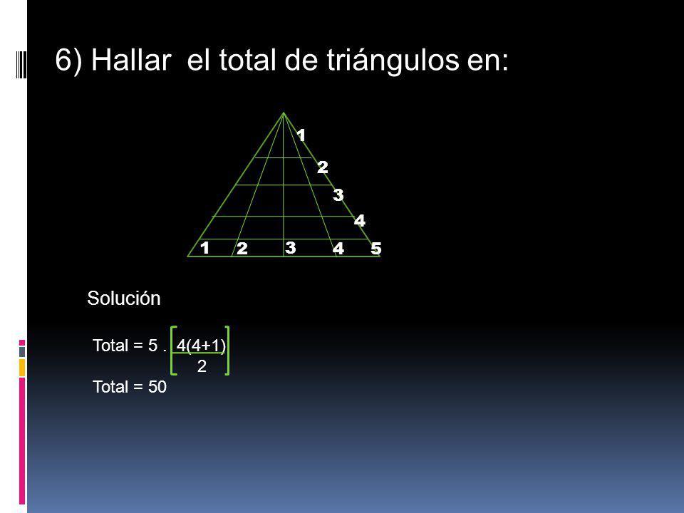 6) Hallar el total de triángulos en: 1 2 3 45 1 2 3 4 Solución Total = 5. 4(4+1) 2 Total = 50