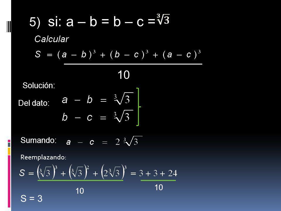5) si: a – b = b – c = 10 Del dato: Solución: Sumando: Reemplazando: 10 S = 3