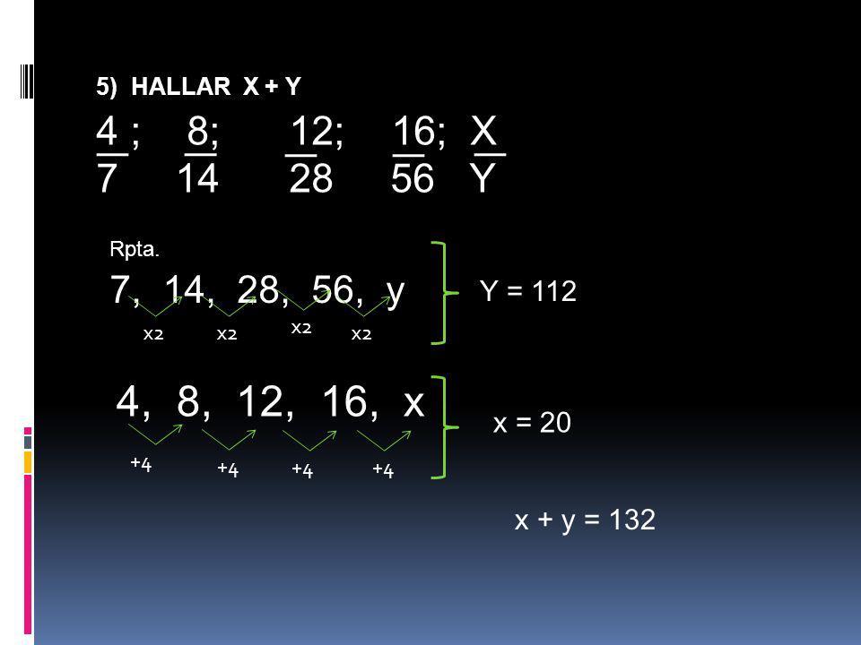 5) HALLAR X + Y 4 ; 8; 12; 16; X 7 14 28 56 Y Rpta. 7, 14, 28, 56, y x2 4, 8, 12, 16, x +4 Y = 112 x = 20 x + y = 132