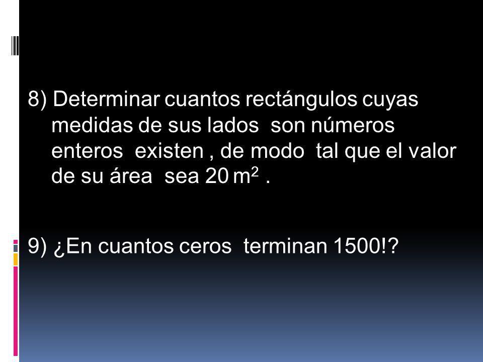 8) Determinar cuantos rectángulos cuyas medidas de sus lados son números enteros existen, de modo tal que el valor de su área sea 20 m 2. 9) ¿En cuant