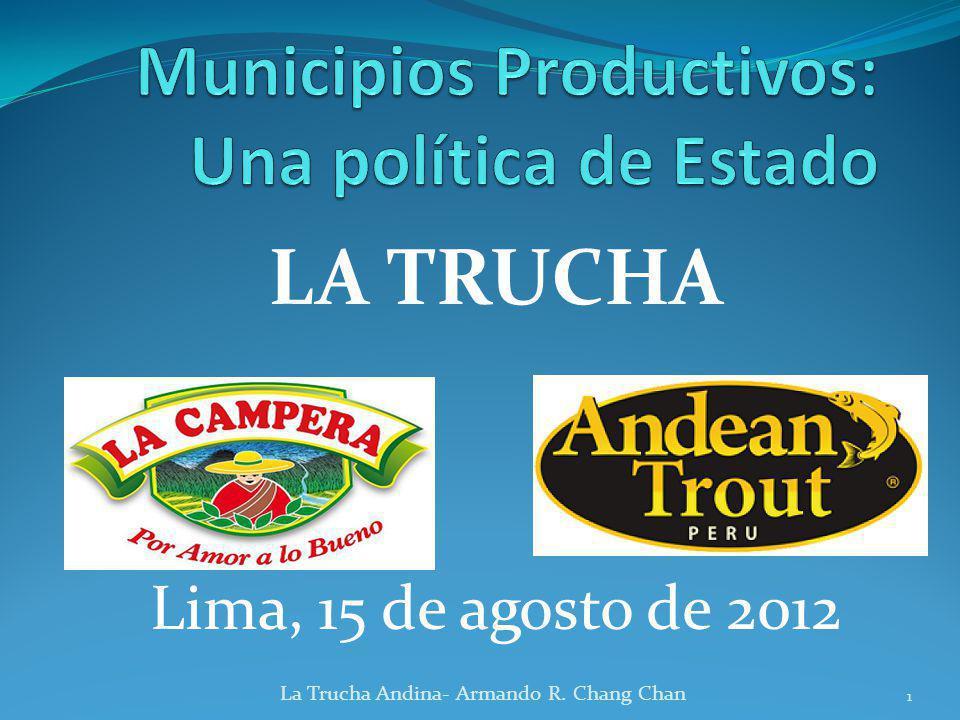 LA TRUCHA Lima, 15 de agosto de 2012 La Trucha Andina- Armando R. Chang Chan 1