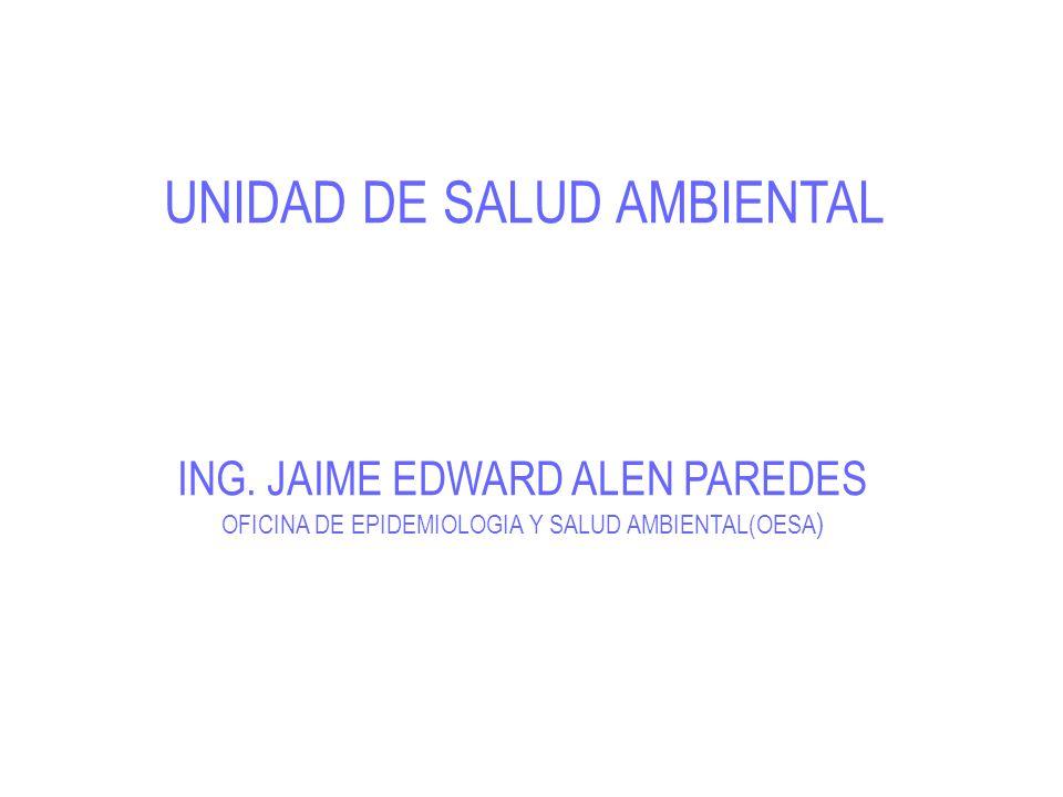 UNIDAD DE SALUD AMBIENTAL ING. JAIME EDWARD ALEN PAREDES OFICINA DE EPIDEMIOLOGIA Y SALUD AMBIENTAL(OESA )