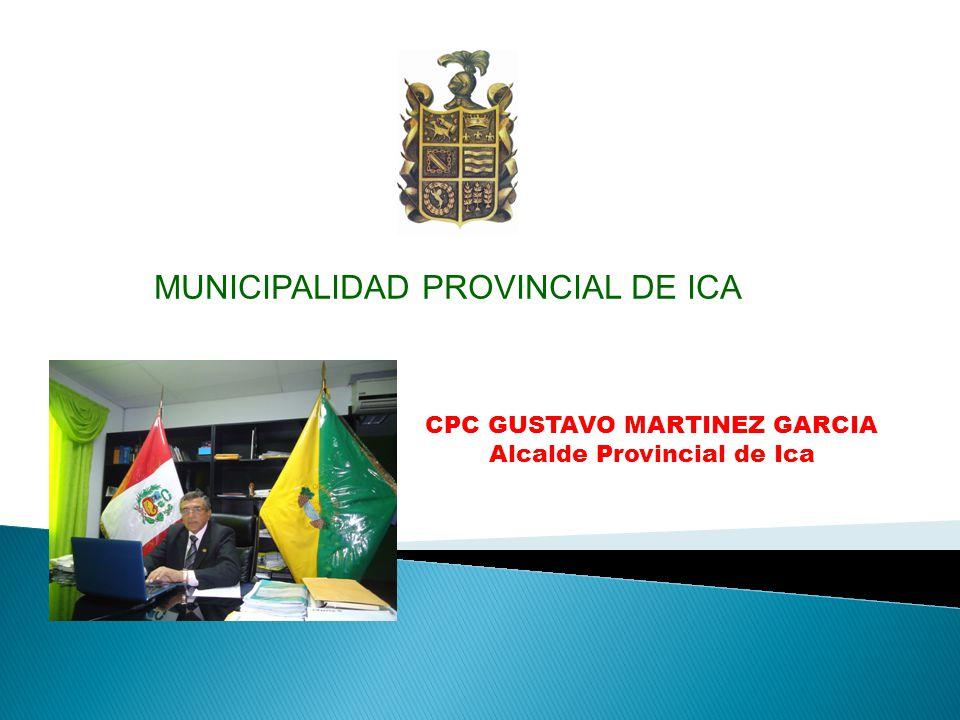 MUNICIPALIDAD PROVINCIAL DE ICA CPC GUSTAVO MARTINEZ GARCIA Alcalde Provincial de Ica