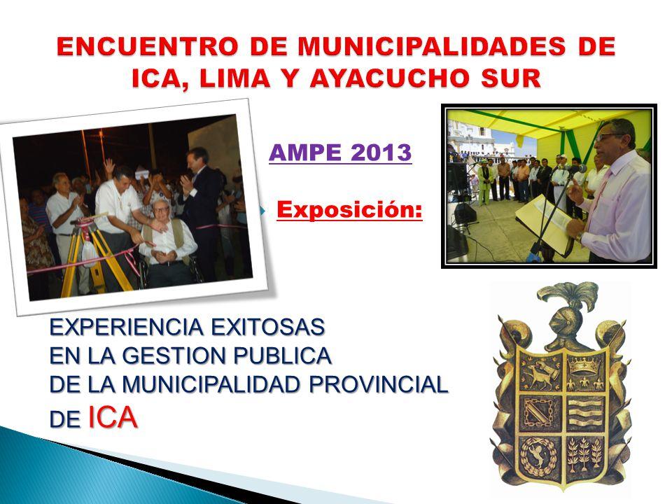 AMPE 2013 Exposición: EXPERIENCIA EXITOSAS EN LA GESTION PUBLICA DE LA MUNICIPALIDAD PROVINCIAL DE ICA