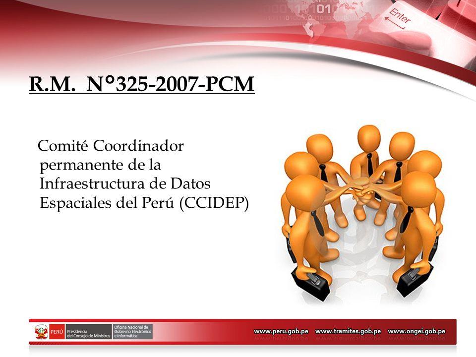 R.M. N°325-2007-PCM Comité Coordinador permanente de la Infraestructura de Datos Espaciales del Perú (CCIDEP)