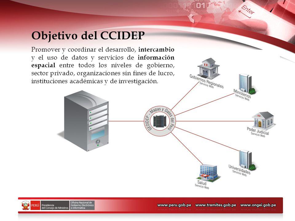 Objetivo del CCIDEP Promover y coordinar el desarrollo, intercambio y el uso de datos y servicios de información espacial entre todos los niveles de g