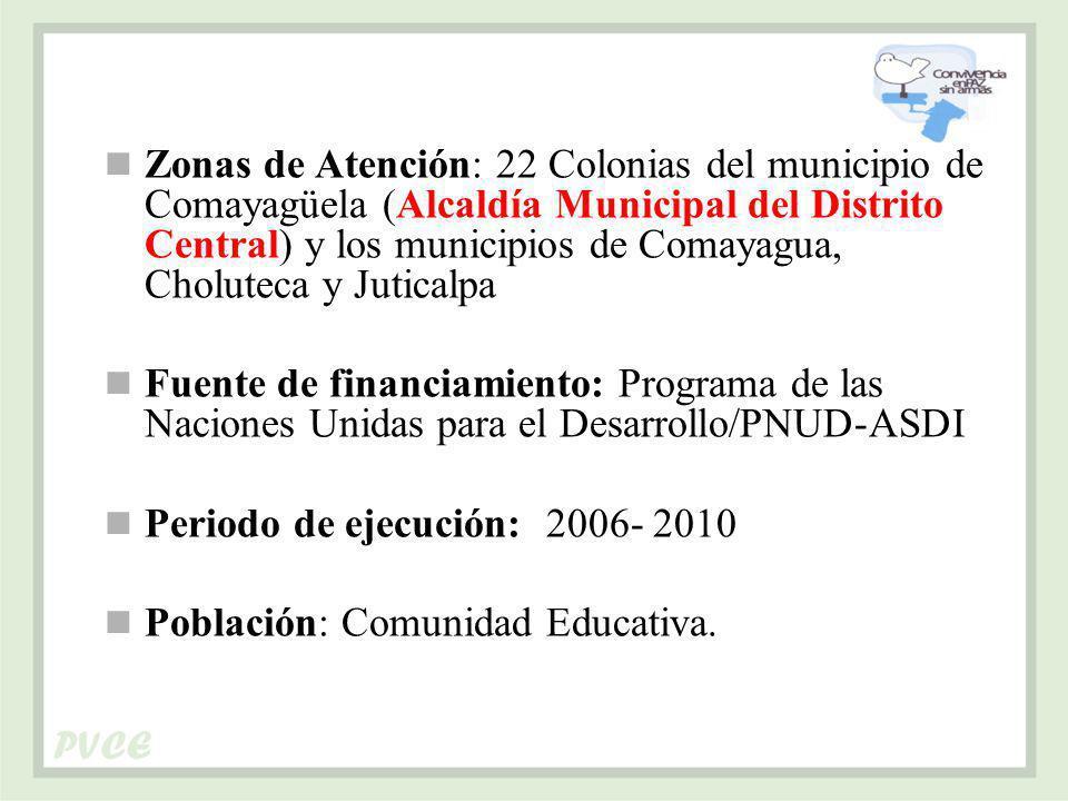 Zonas de Atención: 22 Colonias del municipio de Comayagüela (Alcaldía Municipal del Distrito Central) y los municipios de Comayagua, Choluteca y Juticalpa Fuente de financiamiento: Programa de las Naciones Unidas para el Desarrollo/PNUD-ASDI Periodo de ejecución: 2006- 2010 Población: Comunidad Educativa.