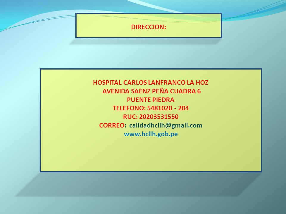 HOSPITAL CARLOS LANFRANCO LA HOZ AVENIDA SAENZ PEÑA CUADRA 6 PUENTE PIEDRA TELEFONO: 5481020 - 204 RUC: 20203531550 CORREO: calidadhcllh@gmail.com www