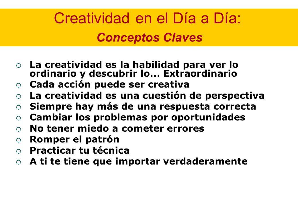 Creatividad en el Día a Día: Conceptos Claves La creatividad es la habilidad para ver lo ordinario y descubrir lo... Extraordinario Cada acción puede
