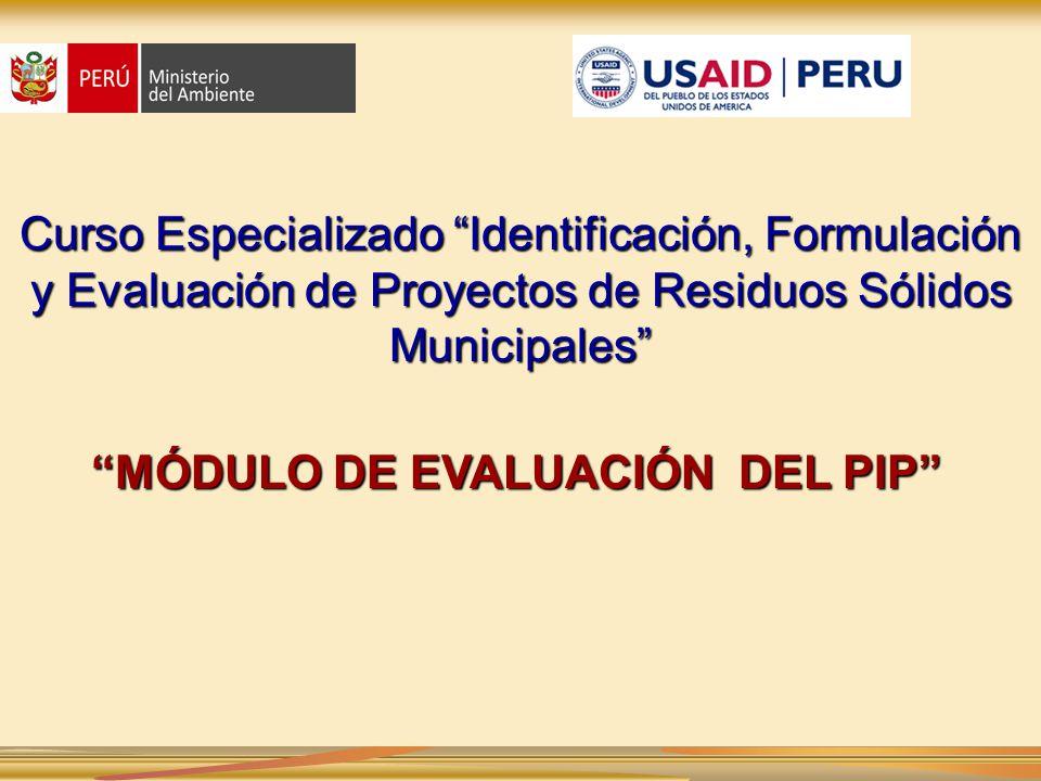 MÓDULO DE EVALUACIÓN DEL PIP Curso Especializado Identificación, Formulación y Evaluación de Proyectos de Residuos Sólidos Municipales