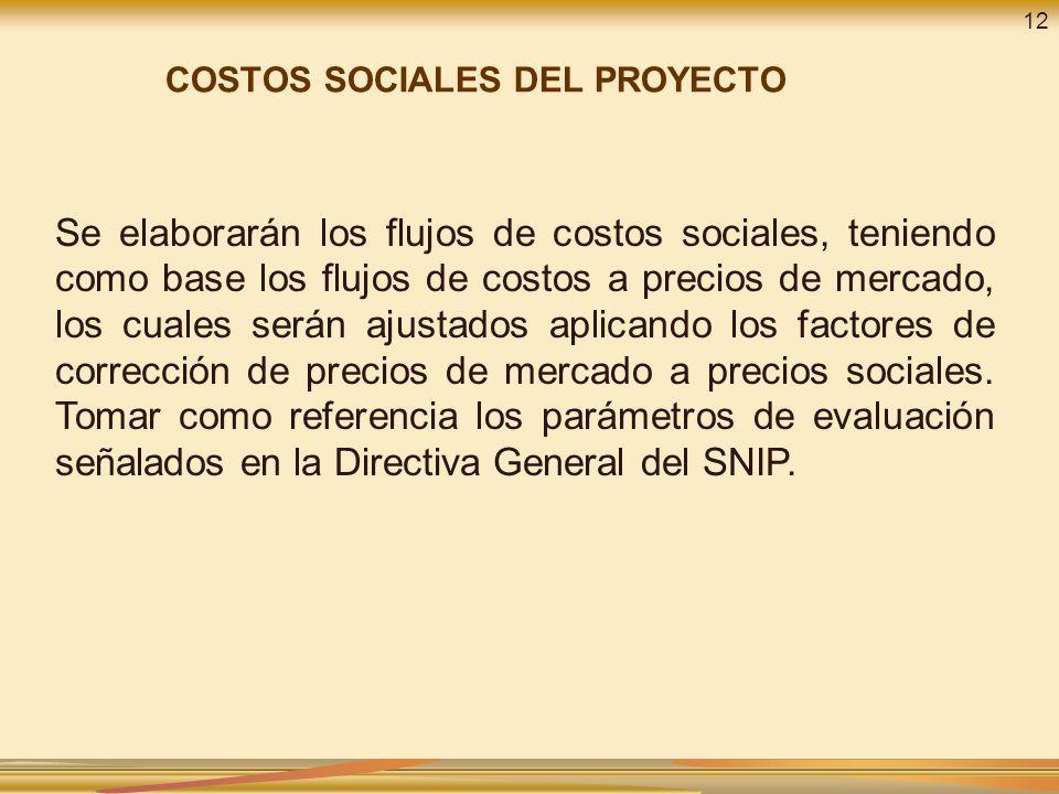 Se elaborarán los flujos de costos sociales, teniendo como base los flujos de costos a precios de mercado, los cuales serán ajustados aplicando los factores de corrección de precios de mercado a precios sociales.