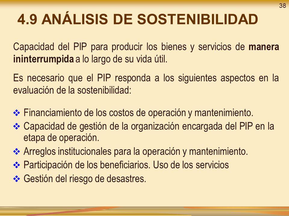4.9 ANÁLISIS DE SOSTENIBILIDAD Financiamiento de los costos de operación y mantenimiento. Capacidad de gestión de la organización encargada del PIP en