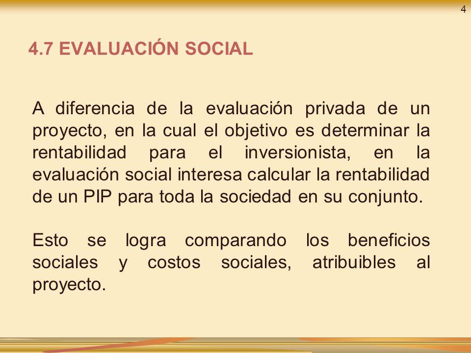 A diferencia de la evaluación privada de un proyecto, en la cual el objetivo es determinar la rentabilidad para el inversionista, en la evaluación social interesa calcular la rentabilidad de un PIP para toda la sociedad en su conjunto.