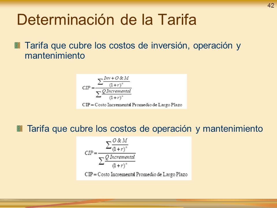 Determinación de la Tarifa Tarifa que cubre los costos de inversión, operación y mantenimiento Tarifa que cubre los costos de operación y mantenimient