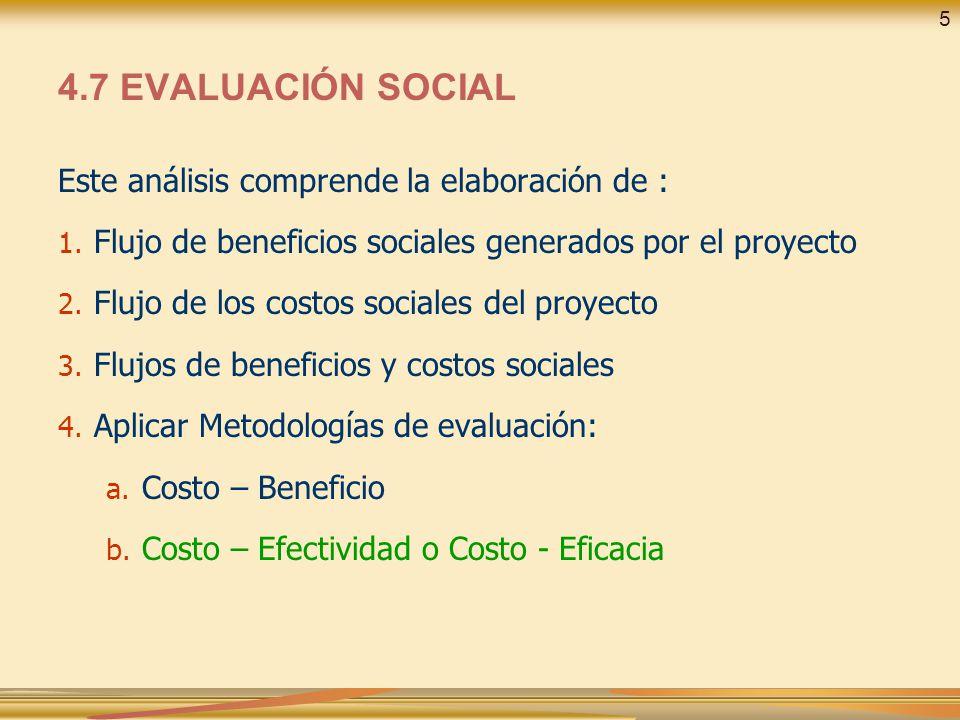 Este análisis comprende la elaboración de : 1. Flujo de beneficios sociales generados por el proyecto 2. Flujo de los costos sociales del proyecto 3.