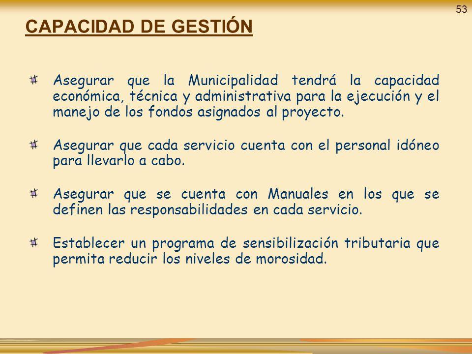 CAPACIDAD DE GESTIÓN Asegurar que la Municipalidad tendrá la capacidad económica, técnica y administrativa para la ejecución y el manejo de los fondos