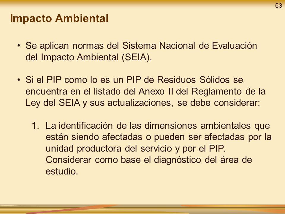 Se aplican normas del Sistema Nacional de Evaluación del Impacto Ambiental (SEIA). Si el PIP como lo es un PIP de Residuos Sólidos se encuentra en el