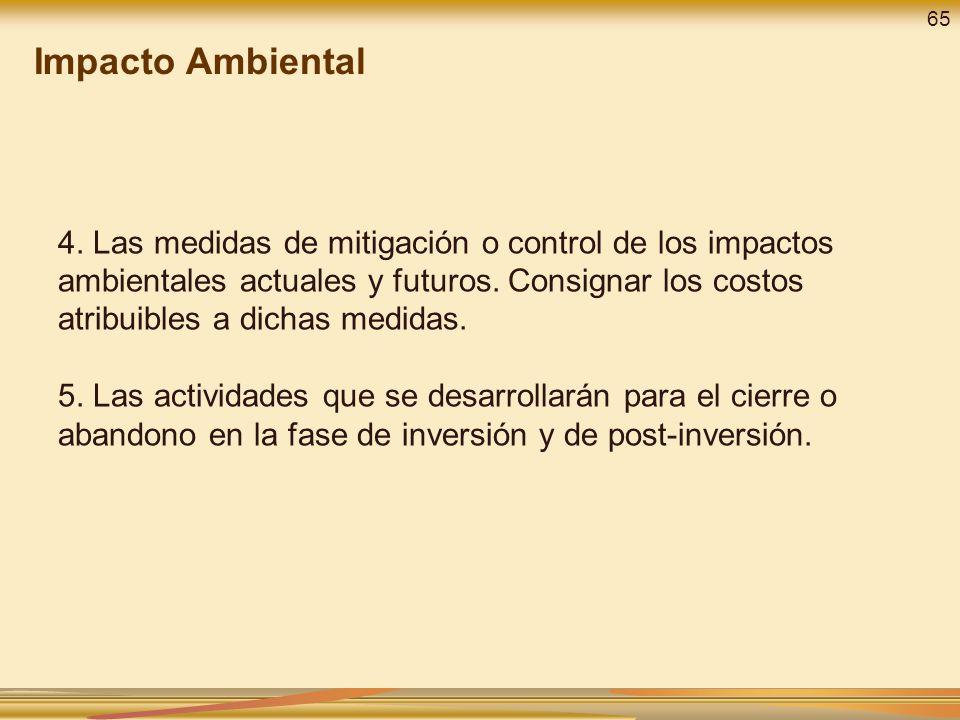 4. Las medidas de mitigación o control de los impactos ambientales actuales y futuros. Consignar los costos atribuibles a dichas medidas. 5. Las activ
