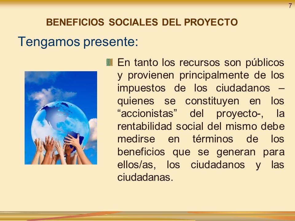 Tengamos presente: Los beneficios sociales son aquellos que permiten a los pobladores atendidos por el PIP incrementar su nivel de bienestar, como consecuencia del consumo del bien o servicio que produce el proyecto.