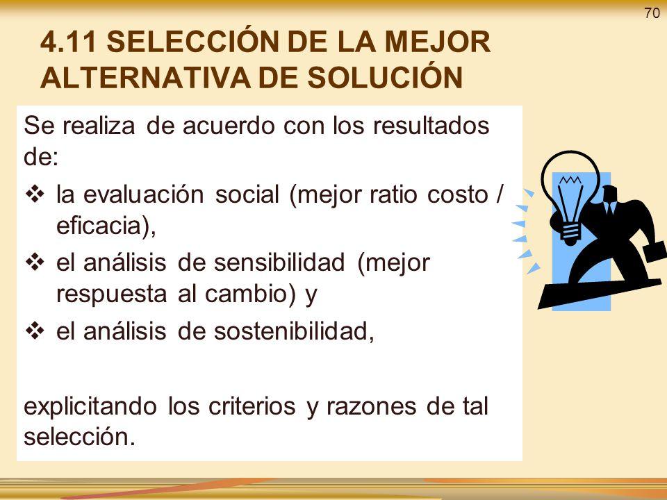 Se realiza de acuerdo con los resultados de: la evaluación social (mejor ratio costo / eficacia), el análisis de sensibilidad (mejor respuesta al cambio) y el análisis de sostenibilidad, explicitando los criterios y razones de tal selección.