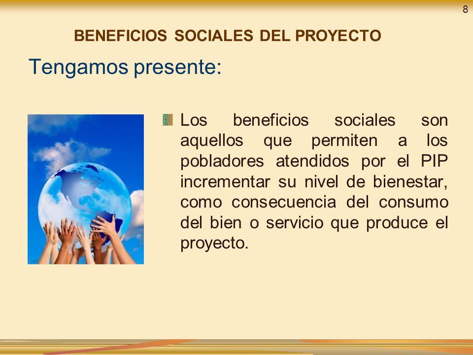 Tengamos presente: Los beneficios sociales son aquellos que permiten a los pobladores atendidos por el PIP incrementar su nivel de bienestar, como con