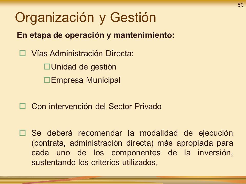 Vías Administración Directa: Unidad de gestión Empresa Municipal Con intervención del Sector Privado Se deberá recomendar la modalidad de ejecución (contrata, administración directa) más apropiada para cada uno de los componentes de la inversión, sustentando los criterios utilizados.