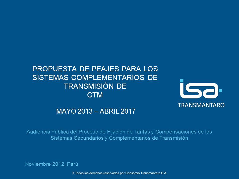 ©Todos los derechos reservados por Consorcio Transmantaro S.A. 1 PROPUESTA DE PEAJES PARA LOS SISTEMAS COMPLEMENTARIOS DE TRANSMISIÓN DE CTM MAYO 2013