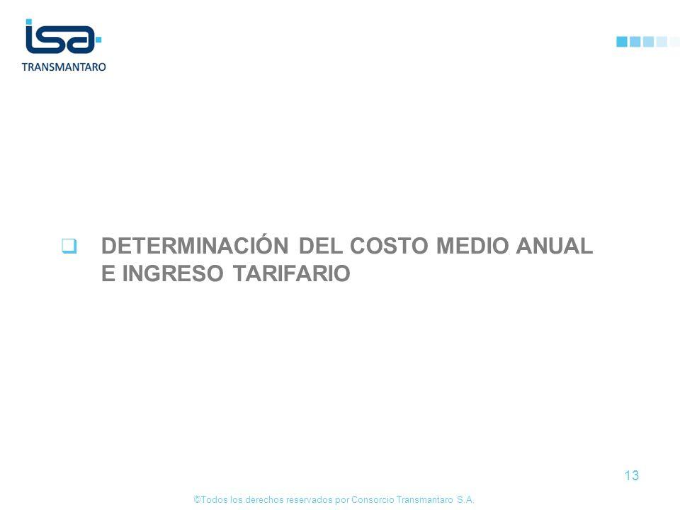 ©Todos los derechos reservados por Consorcio Transmantaro S.A. 13 DETERMINACIÓN DEL COSTO MEDIO ANUAL E INGRESO TARIFARIO