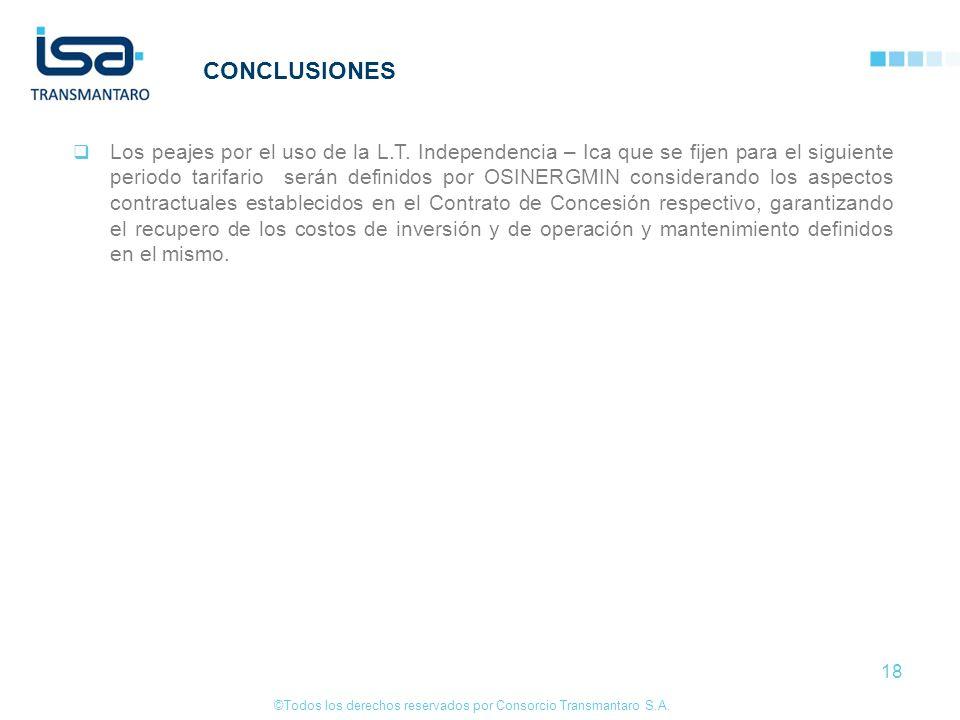 ©Todos los derechos reservados por Consorcio Transmantaro S.A. 18 CONCLUSIONES Los peajes por el uso de la L.T. Independencia – Ica que se fijen para